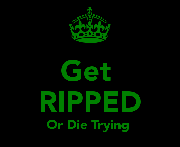 get-ripped-or-die-trying